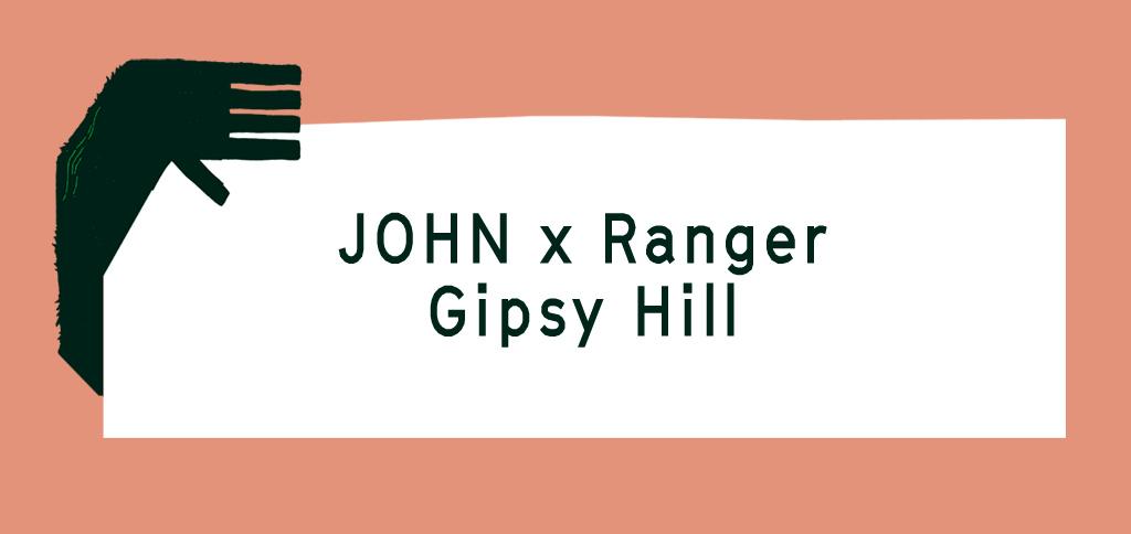 JOHN x Ranger, Gipsy Hill