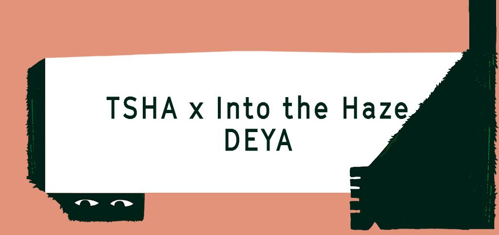 TSHA x Into the Haze, DEYA